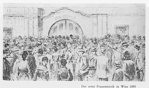 1893: Der erste Frauenstreik in Wien, organisiert von Amalie Ryba (Seidel) Bild aus: F. G. Kürbisch / R. Klucsarits (Hg.): Arbeiterinnen kämpfen um ihr Recht. Wuppertal 1981