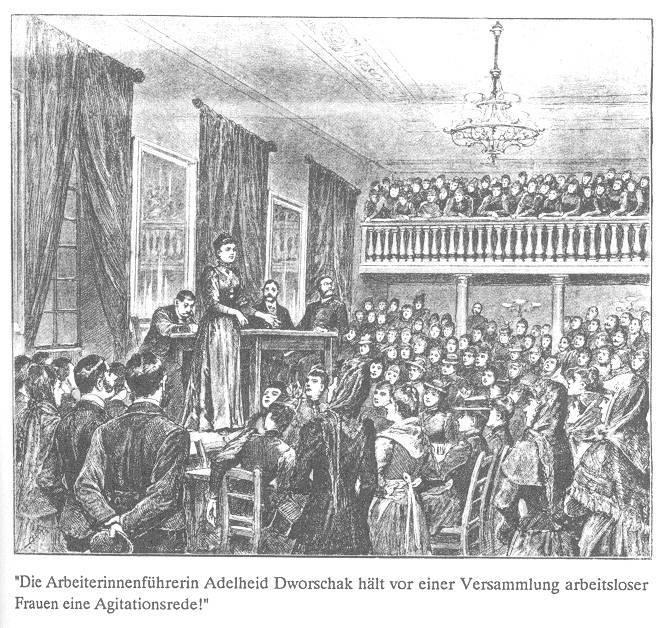 1892: Adelheid Dworschak (Popp) spricht bei einer Versammlung arbeitsloser Frauen Bild aus: E. Prost (Hg.): Die Partei hat mich nie enttäuscht. Wien 1989, S. 9