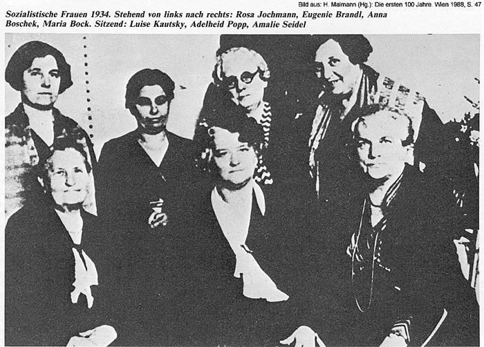 Sozialistische Frauen 1934: Rosa Jochmann, Eugenie Brandl Anna Boschek, Maria Bock, Luise Kautsky, Adelheid Popp, Amalie Seidel Bild aus: H. Maimann (Hg.): Die ersten 100 Jahre. Wien 1988, S. 47